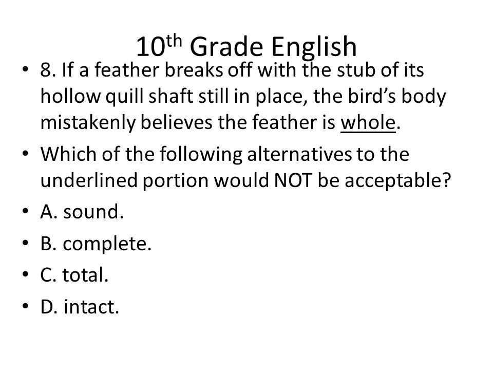 10 th Grade English 8. If a feather breaks off with the stub of its hollow quill shaft still in place, the bird's body mistakenly believes the feather