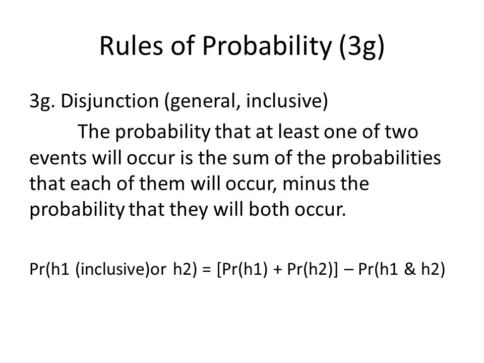 Rules of Probability (3g) 3g. Disjunction (general, inclusive) The probability that at least one of two events will occur is the sum of the probabilit
