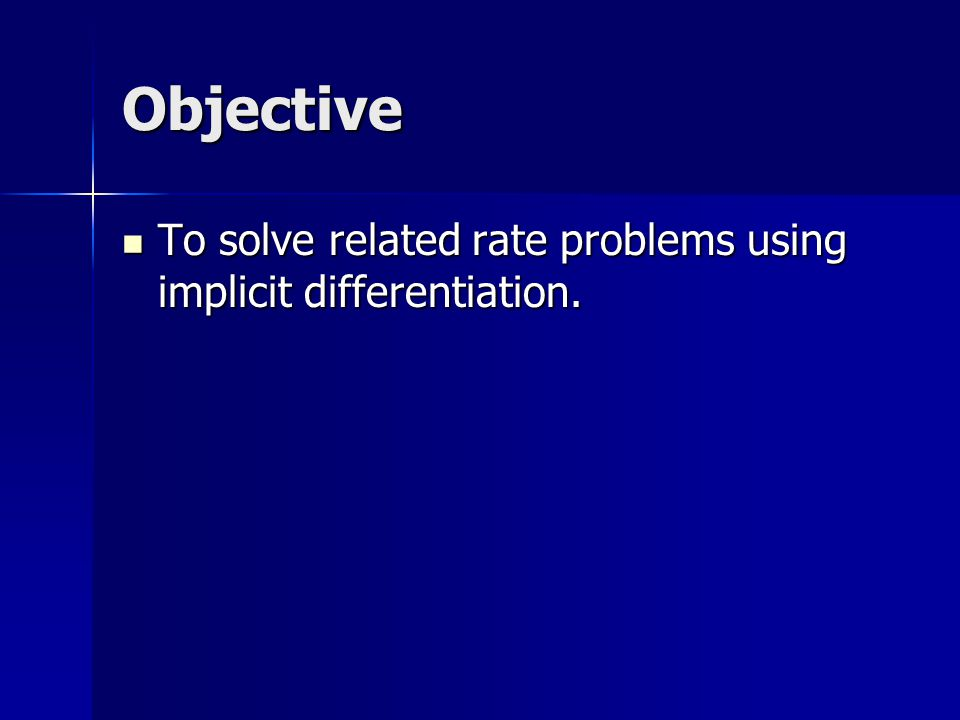 Objective To solve related rate problems using implicit differentiation.