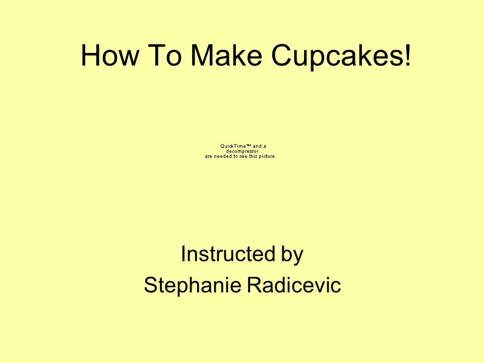 How To Make Cupcakes! Instructed by Stephanie Radicevic