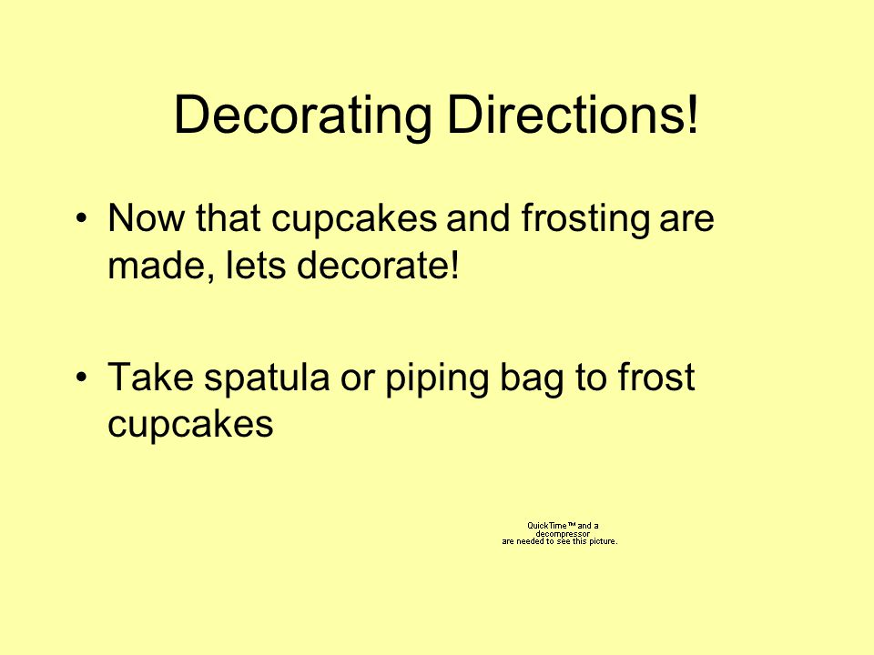 Decorating Directions. Now that cupcakes and frosting are made, lets decorate.