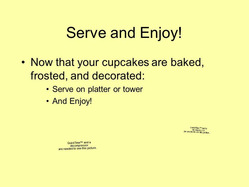 Serve and Enjoy.