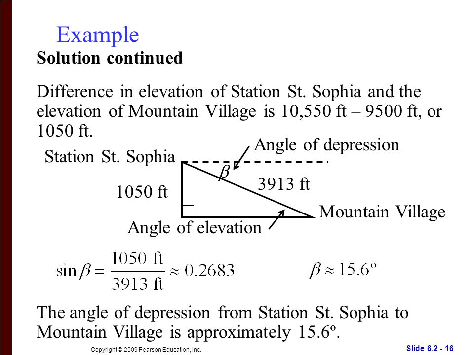 Slide 6.2 - 16 Copyright © 2009 Pearson Education, Inc. Example Difference in elevation of Station St. Sophia and the elevation of Mountain Village is