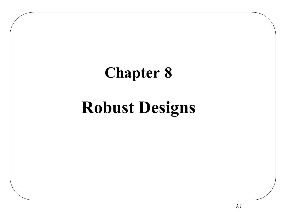 8.1 Chapter 8 Robust Designs