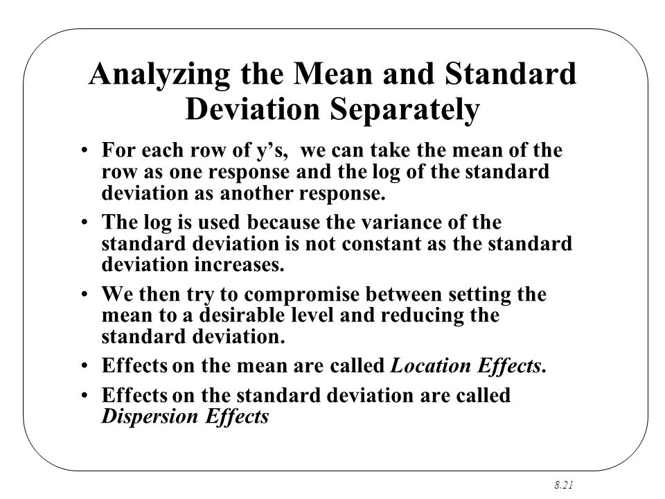 8.21 Analyzing the Mean and Standard Deviation Separately For each row of y's, we can take the mean of the row as one response and the log of the stan
