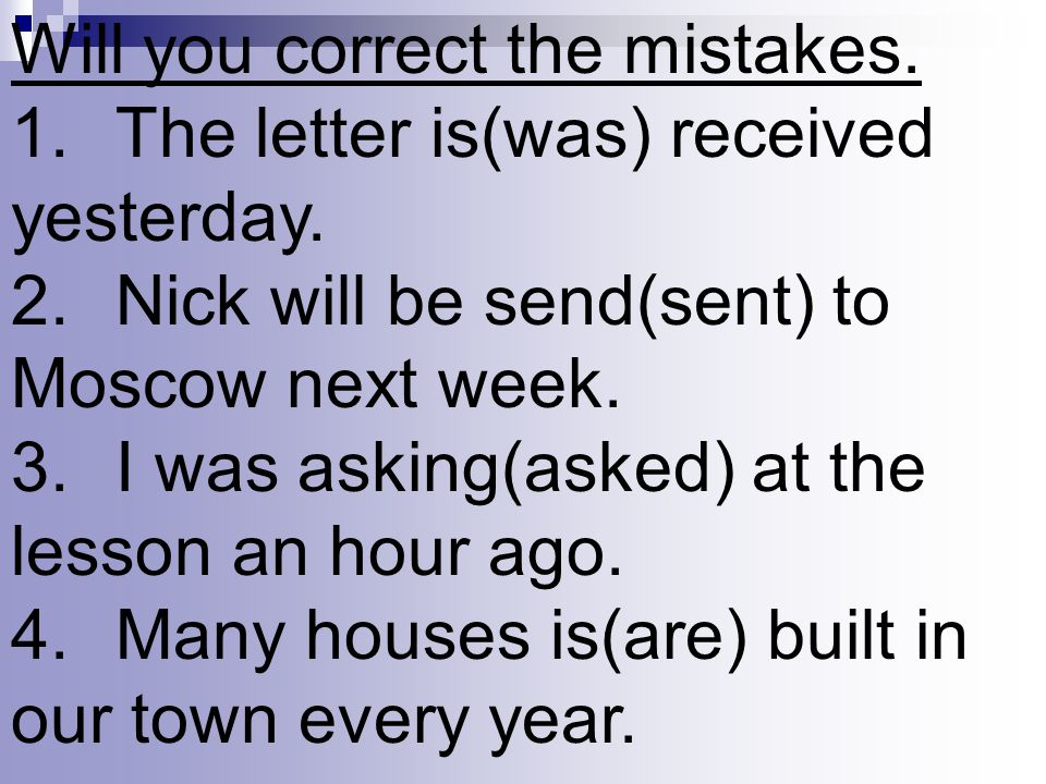 Will you correct the mistakes. 1.The letter is(was) received yesterday.