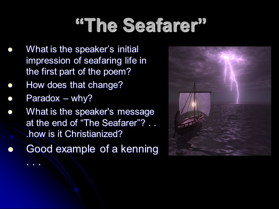 The Seafarer What is the speaker's initial impression of seafaring life in the first part of the poem.