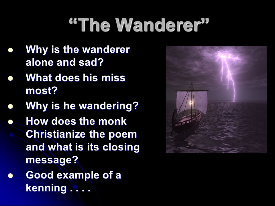 The Wanderer Why is the wanderer alone and sad. Why is the wanderer alone and sad.