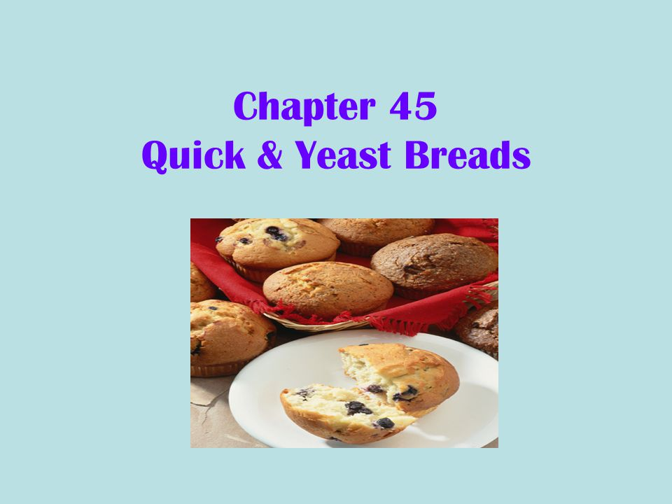 Quick Breads… Leavened by agents that allow immediate baking Ex: baking soda, air, steam, and baking powder