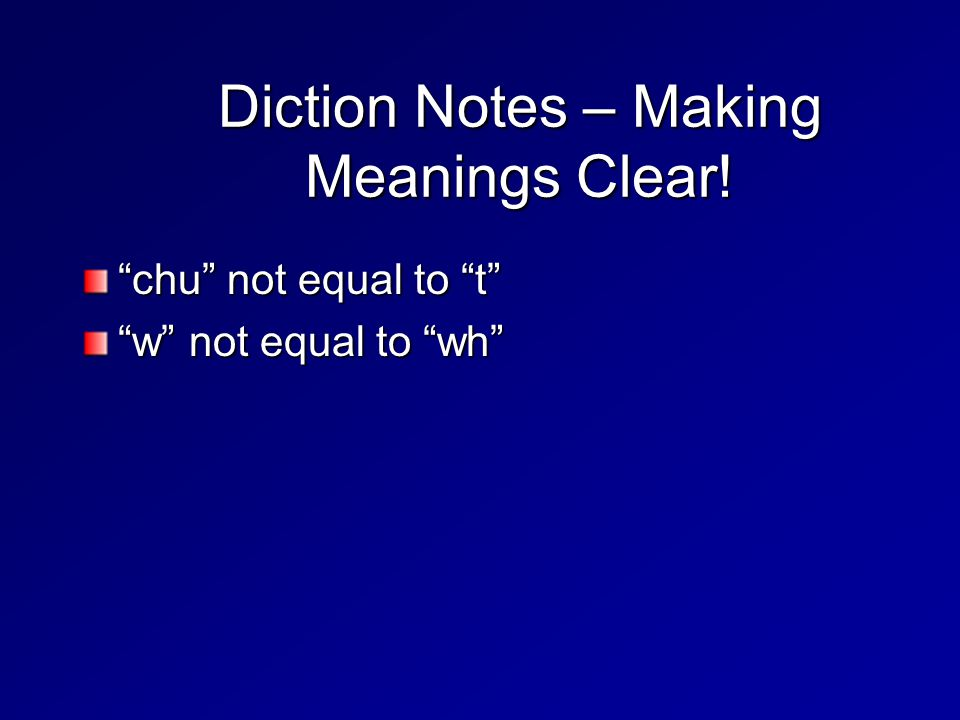 Diction Notes – Making Meanings Clear! chu not equal to t w not equal to wh