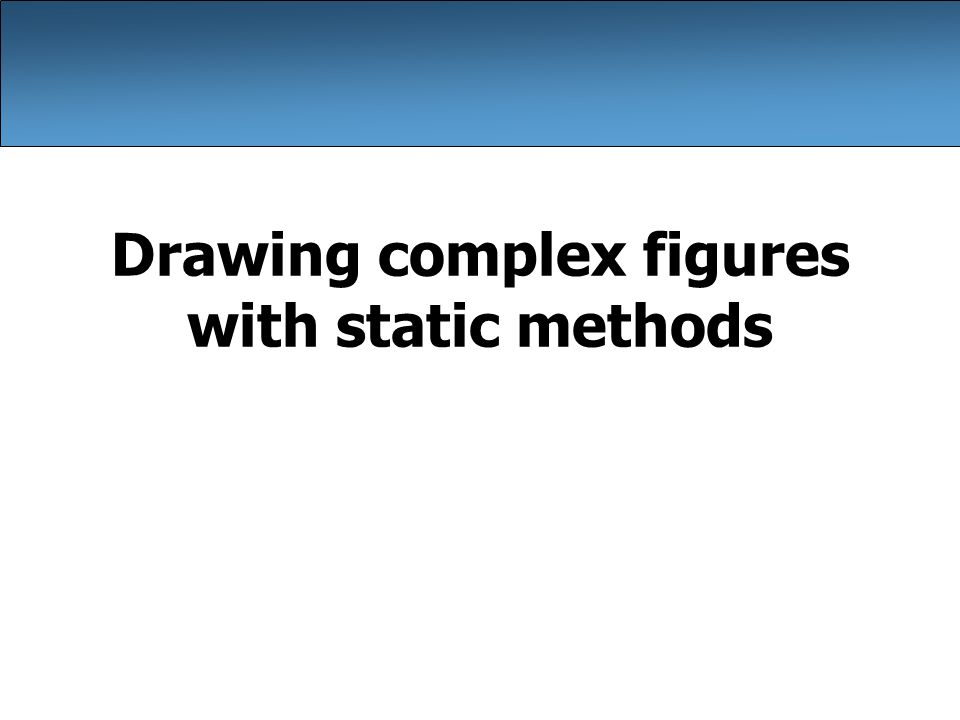 Drawing complex figures with static methods