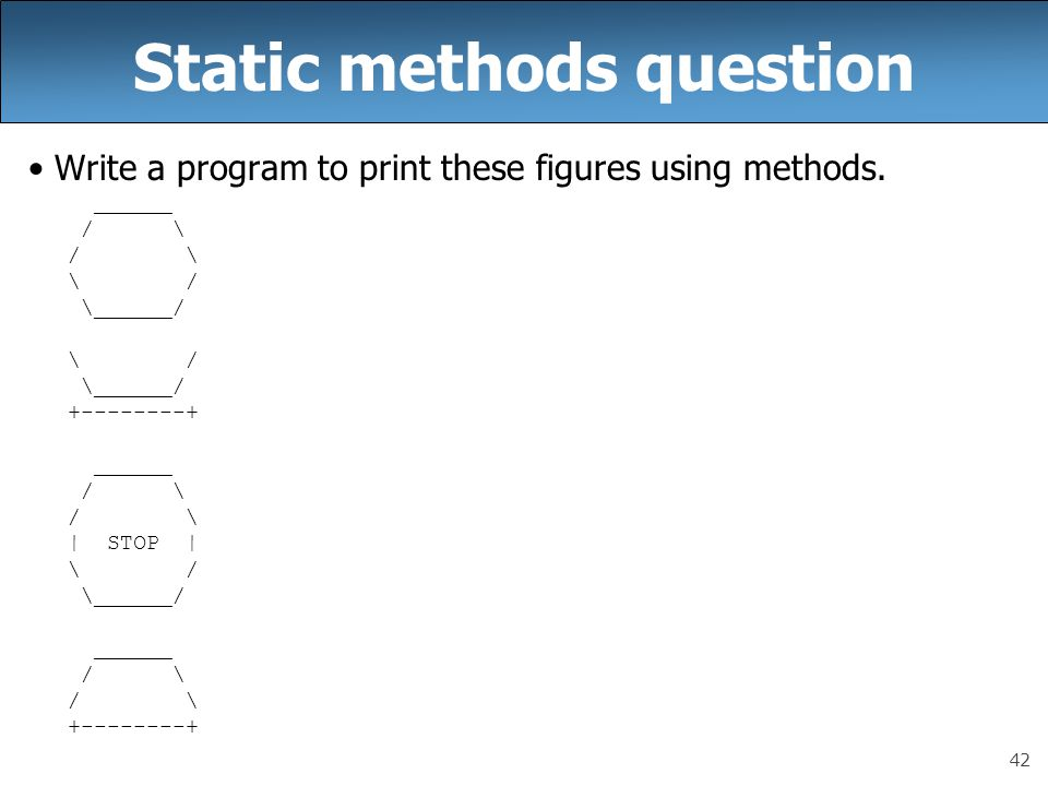 42 Static methods question Write a program to print these figures using methods.