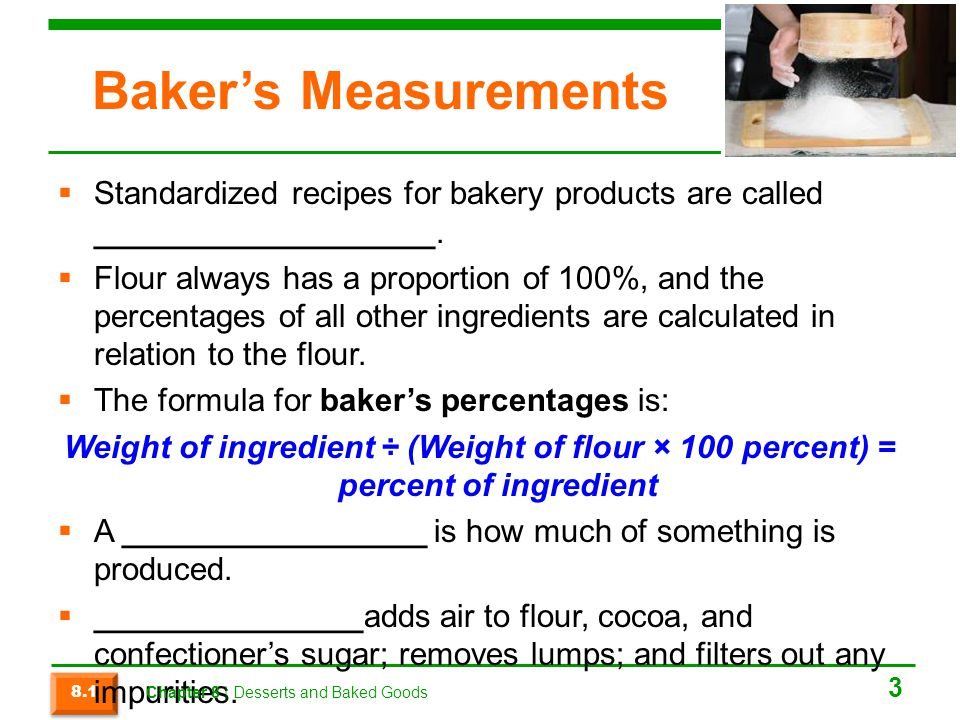 Baker's Measurements  Standardized recipes for bakery products are called ___________________.