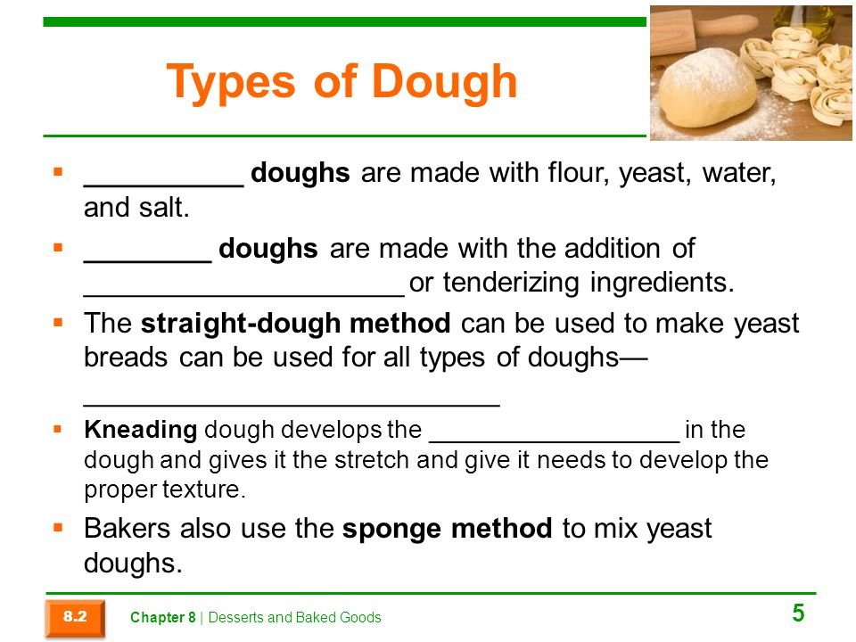 Yeast Bread Preparation The 10 basic steps in making yeast breads are: 1.Scaling ingredient 2.Mixing and kneading ingredients 3.Fermentation 4.Punching down 5.Portioning 6.Rounding 7.Shaping 8.Proofing 9.Baking 10.Cooling and storing 6 8.2 Chapter 8 | Desserts and Baked Goods