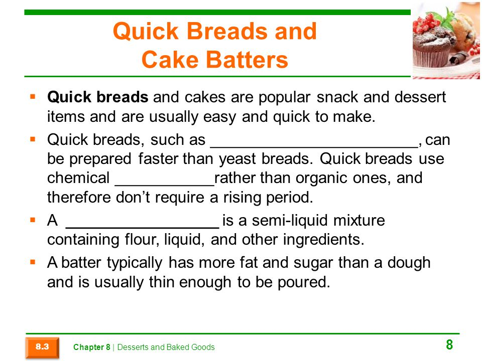 Quick Breads and Cake Batters  Quick breads and cakes are popular snack and dessert items and are usually easy and quick to make.  Quick breads, suc
