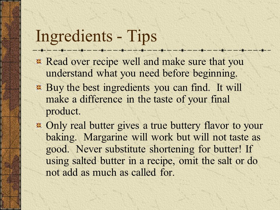 Ingredients - Tips Read over recipe well and make sure that you understand what you need before beginning.