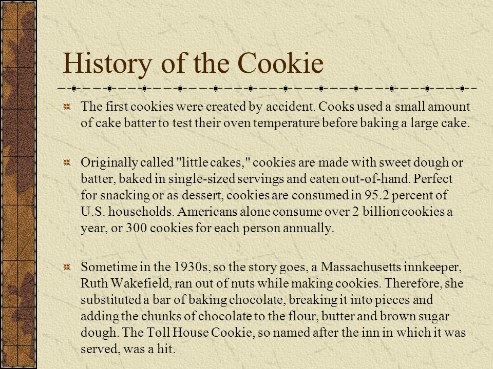 History of the Cookie The first cookies were created by accident.