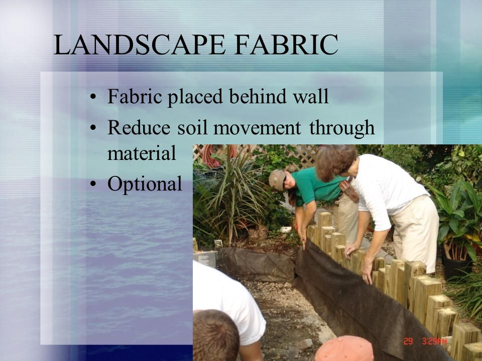 LANDSCAPE FABRIC Fabric placed behind wall Reduce soil movement through material Optional