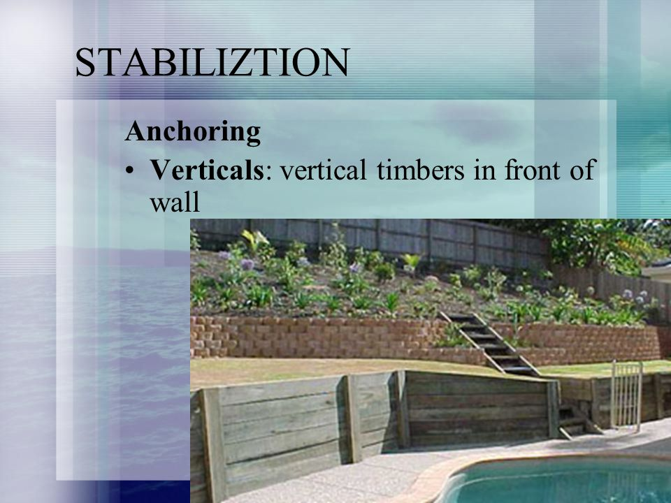 STABILIZTION Anchoring Verticals: vertical timbers in front of wall