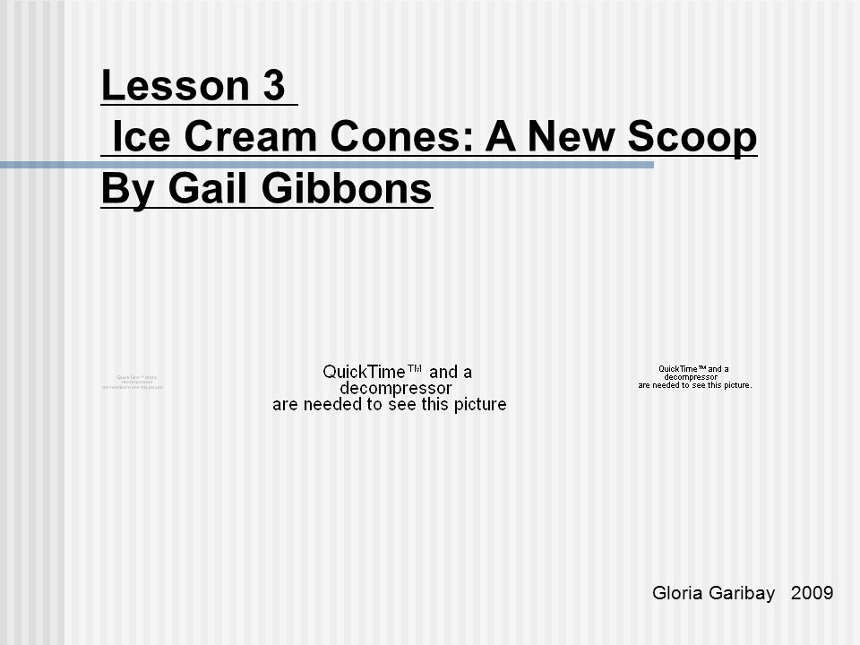Lesson 3 Ice Cream Cones: A New Scoop By Gail Gibbons Gloria Garibay 2009
