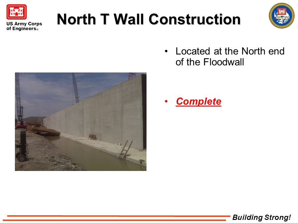 Building Strong! North T Wall Construction Located at the North end of the Floodwall Complete