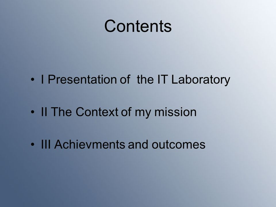 Contents I Presentation of the IT Laboratory II The Context of my mission III Achievments and outcomes