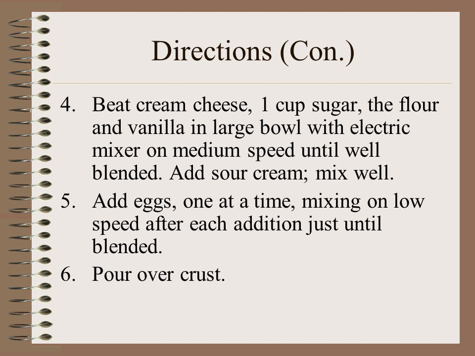 Directions (Con.) 4.Beat cream cheese, 1 cup sugar, the flour and vanilla in large bowl with electric mixer on medium speed until well blended.