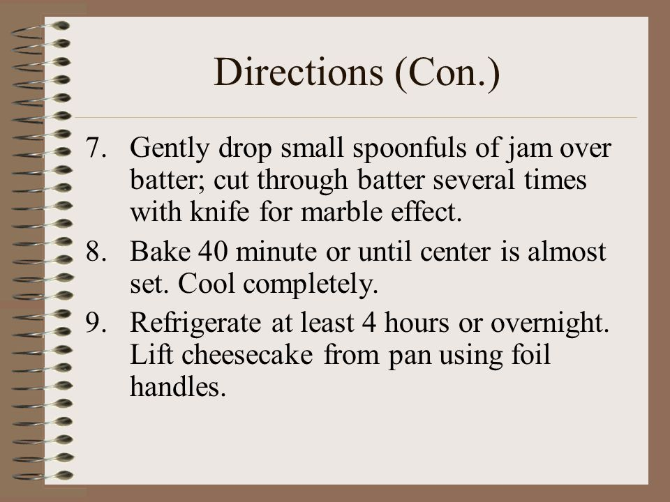 Directions (Con.) 10.Cut into 16 (or less depending on people being served) pieces to serve.