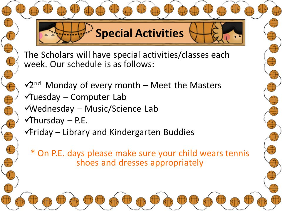 Special Activities The Scholars will have special activities/classes each week.
