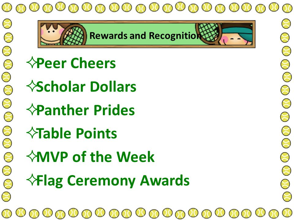 Rewards and Recognition  Peer Cheers  Scholar Dollars  Panther Prides  Table Points  MVP of the Week  Flag Ceremony Awards