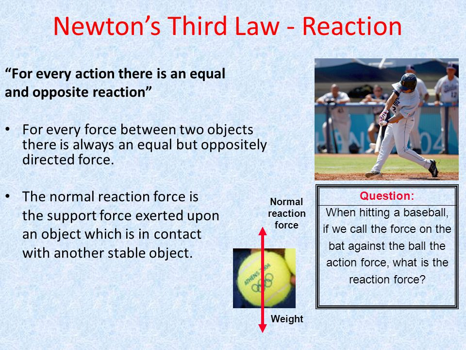 """Newton's Third Law - Reaction """"For every action there is an equal and opposite reaction"""" For every force between two objects there is always an equal"""