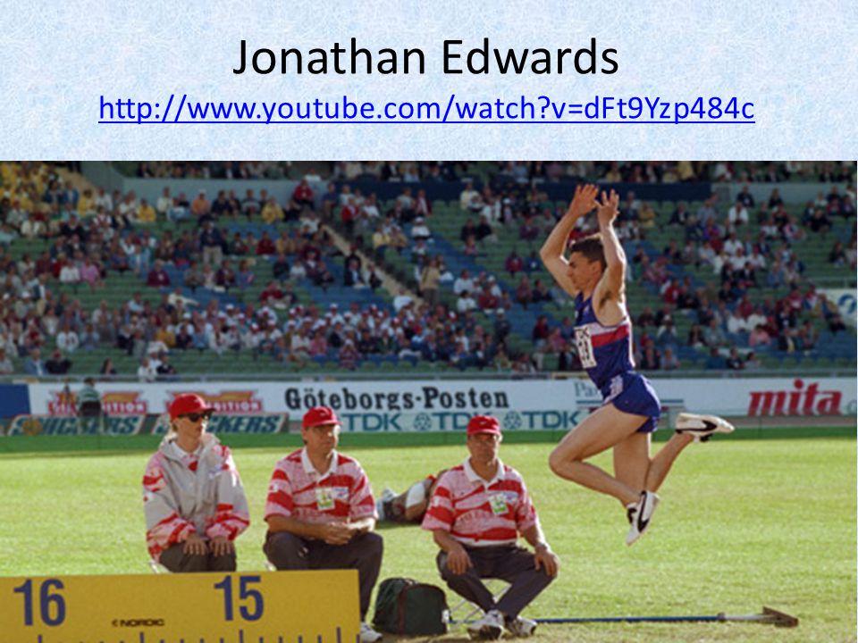 Jonathan Edwards http://www.youtube.com/watch?v=dFt9Yzp484c http://www.youtube.com/watch?v=dFt9Yzp484c