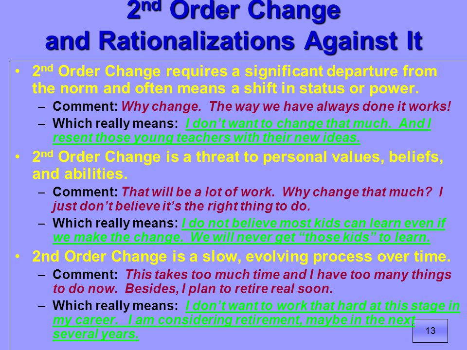 13 2 nd Order Change and Rationalizations Against It 2 nd Order Change requires a significant departure from the norm and often means a shift in status or power.