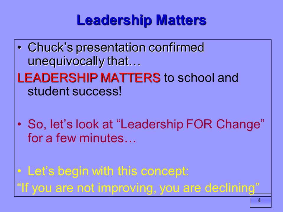 4 Leadership Matters Chuck's presentation confirmed unequivocally that…Chuck's presentation confirmed unequivocally that… LEADERSHIP MATTERS LEADERSHIP MATTERS to school and student success.