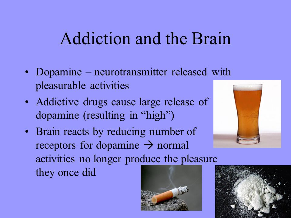 Addiction and the Brain Dopamine – neurotransmitter released with pleasurable activities Addictive drugs cause large release of dopamine (resulting in