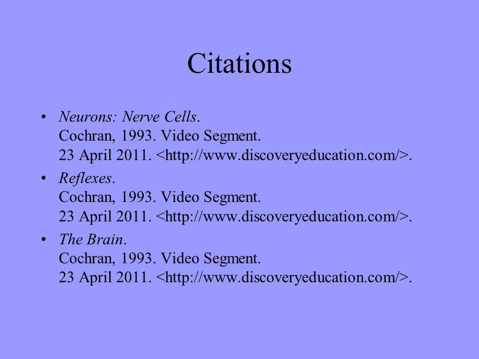 Citations Neurons: Nerve Cells. Cochran, 1993. Video Segment. 23 April 2011.. Reflexes. Cochran, 1993. Video Segment. 23 April 2011.. The Brain. Cochr