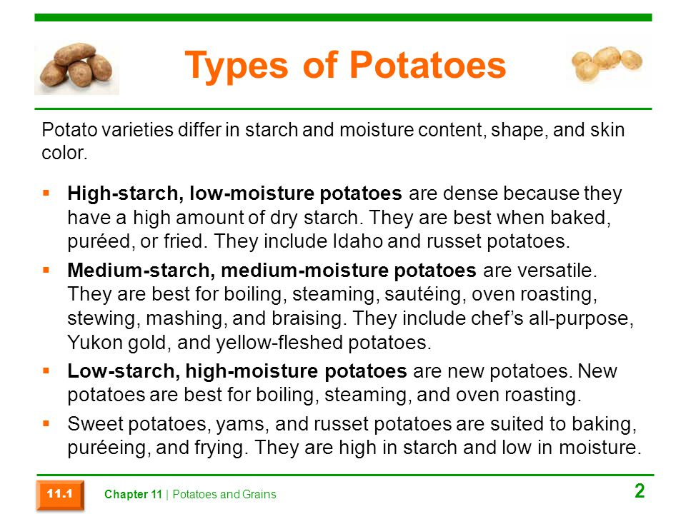Types of Potatoes  High-starch, low-moisture potatoes are dense because they have a high amount of dry starch.