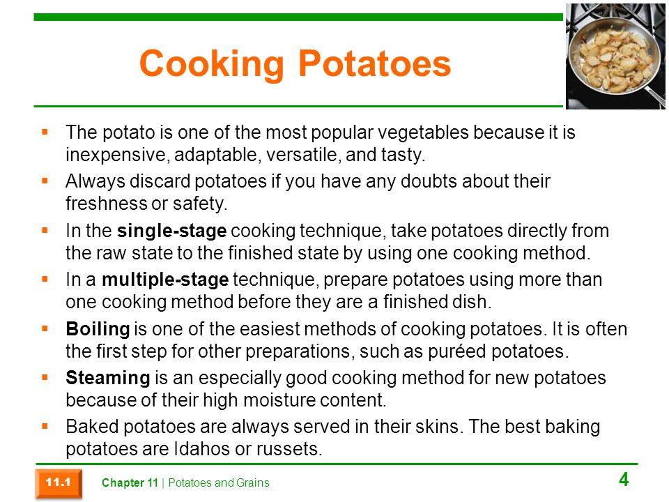 Cooking Potatoes  The potato is one of the most popular vegetables because it is inexpensive, adaptable, versatile, and tasty.