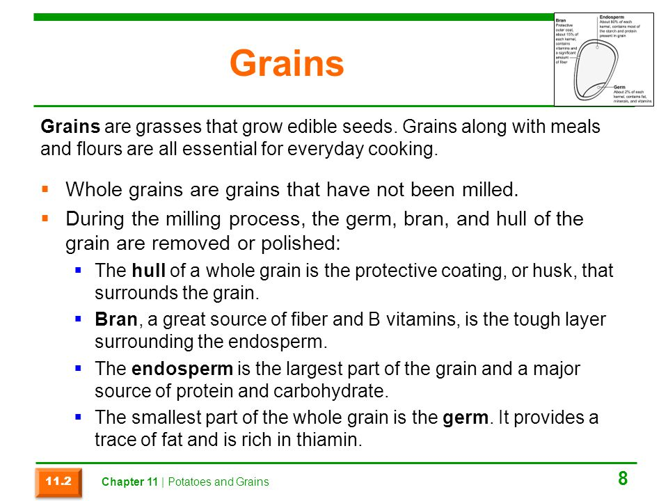 Grains  Whole grains are grains that have not been milled.