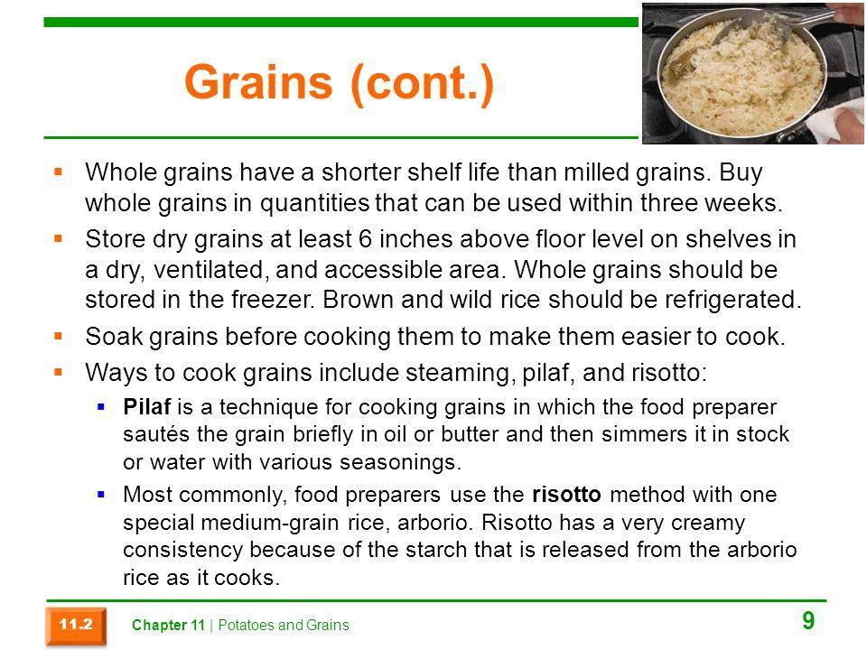 Grains (cont.)  Whole grains have a shorter shelf life than milled grains.