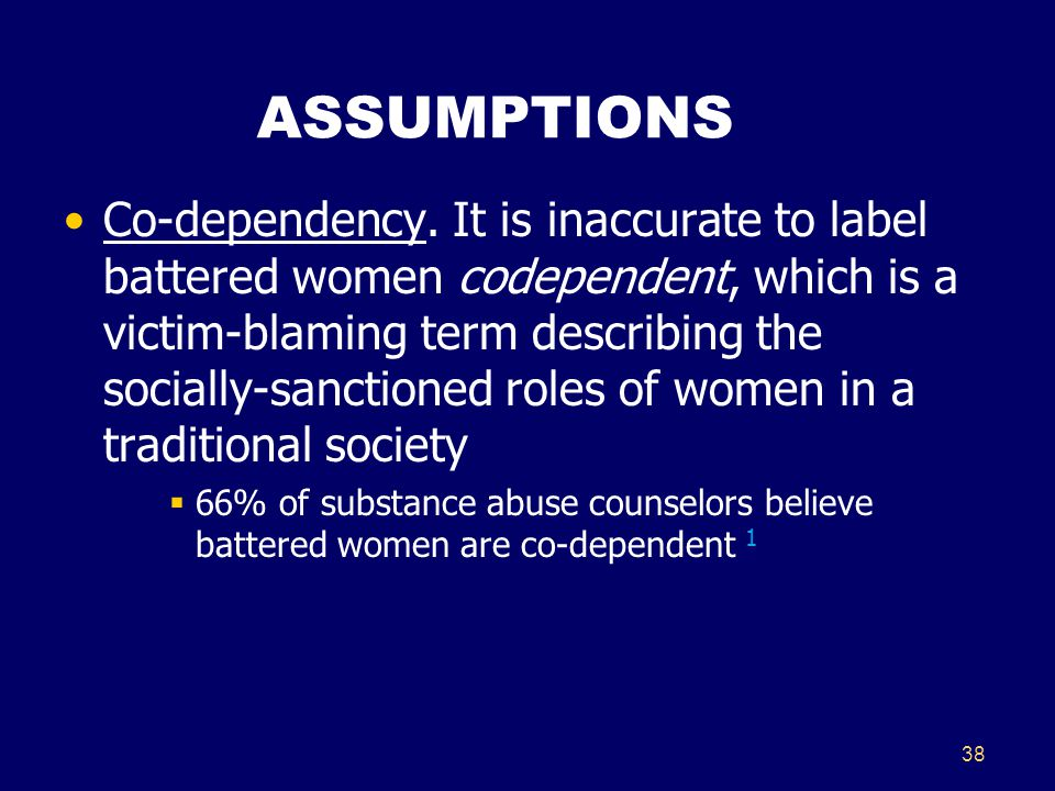 38 ASSUMPTIONS Co-dependency.