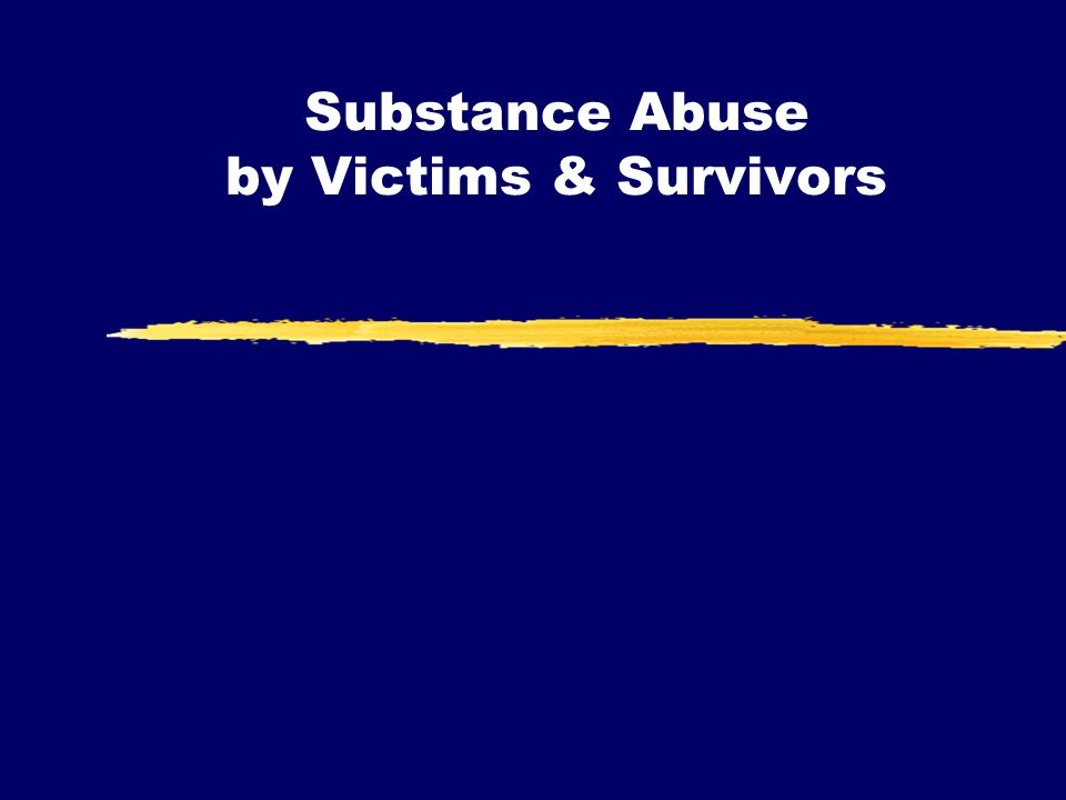 Substance Abuse by Victims & Survivors