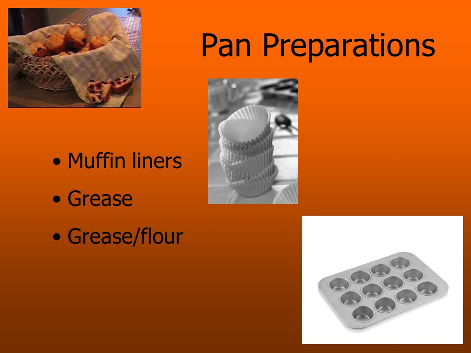 Pan Preparations Muffin liners Grease Grease/flour