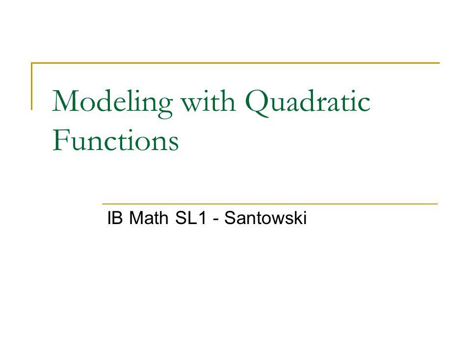 Modeling with Quadratic Functions IB Math SL1 - Santowski