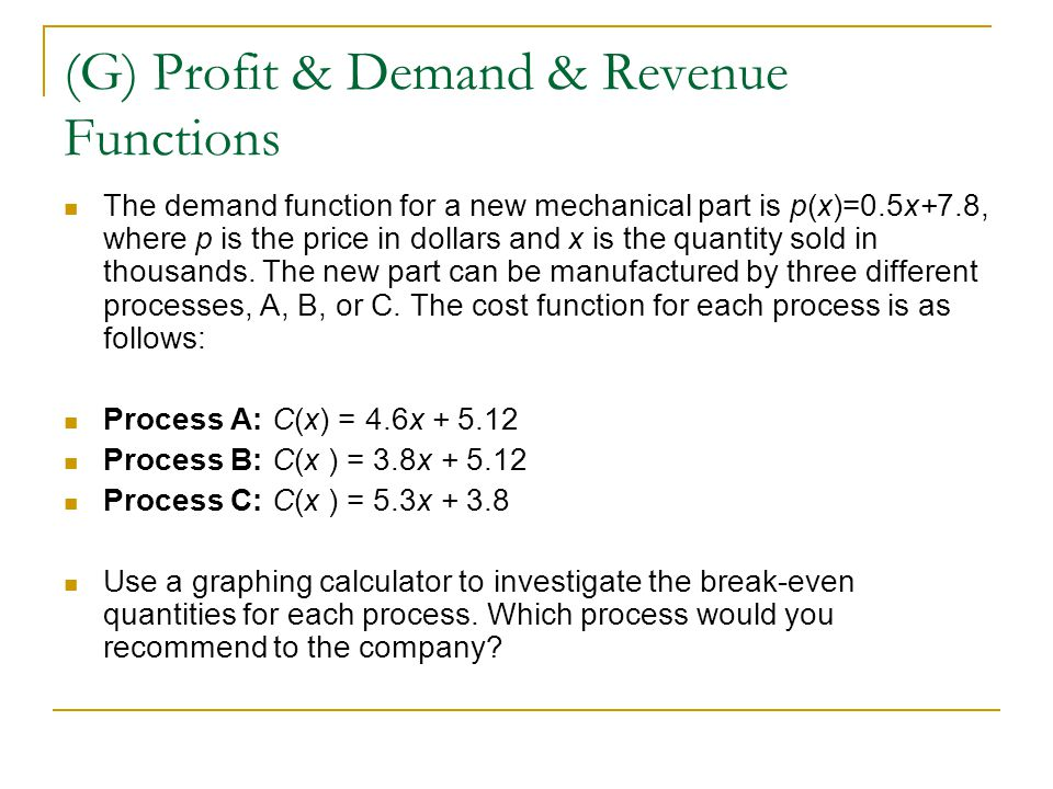 (G) Profit & Demand & Revenue Functions The demand function for a new mechanical part is p(x)=0.5x+7.8, where p is the price in dollars and x is the q