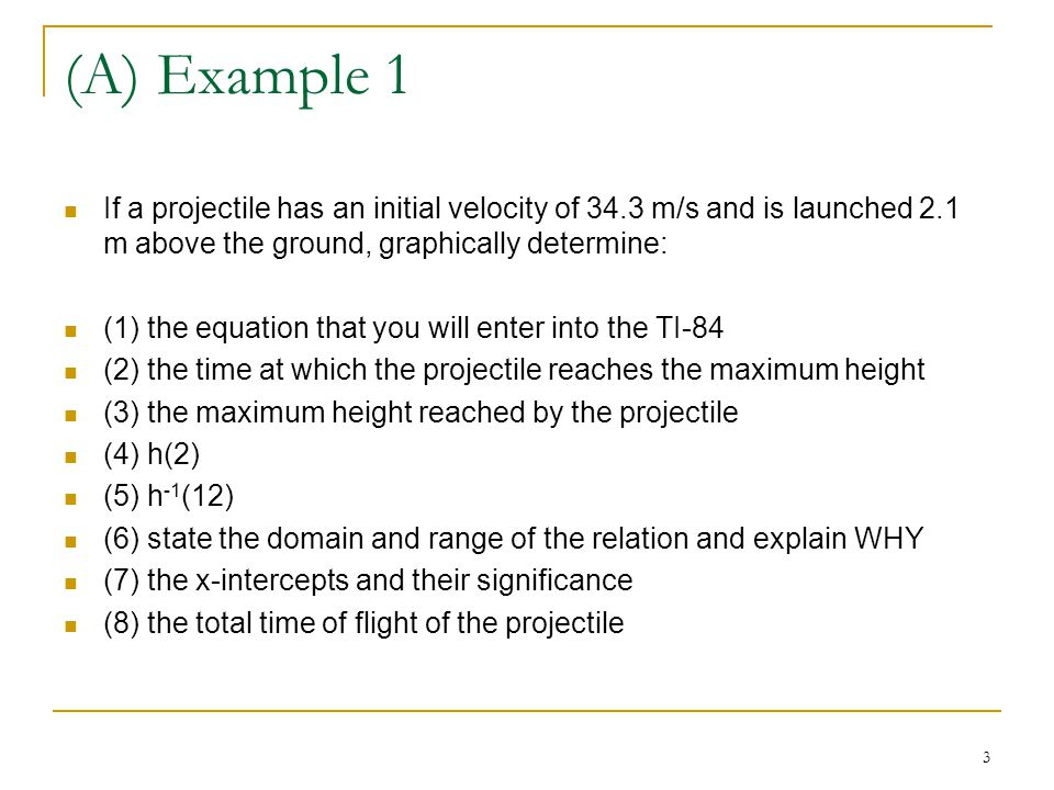 (A) Example 1 If a projectile has an initial velocity of 34.3 m/s and is launched 2.1 m above the ground, graphically determine: (1) the equation that