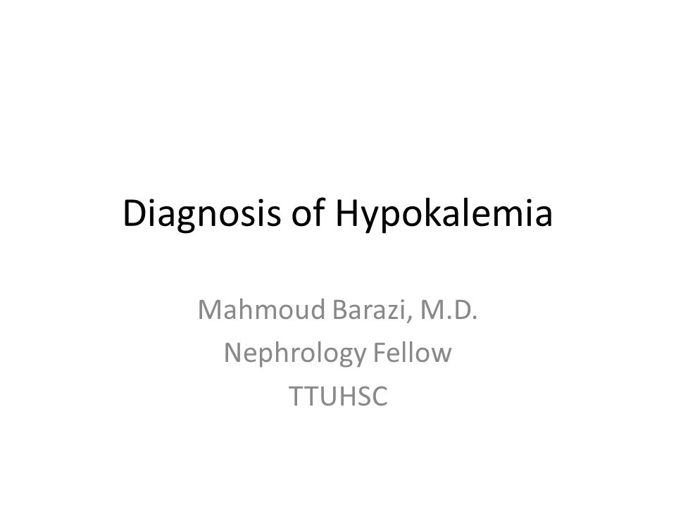 Diagnosis of Hypokalemia Mahmoud Barazi, M.D. Nephrology Fellow TTUHSC
