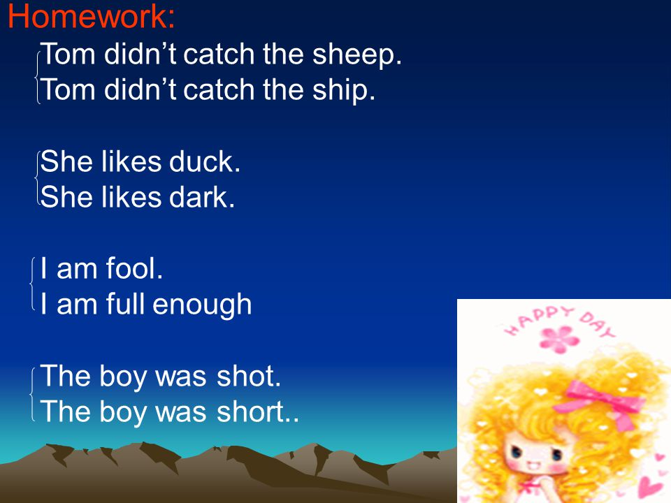 Homework: Tom didn't catch the sheep. Tom didn't catch the ship.