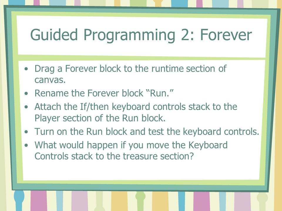 Guided Programming 2: Forever Drag a Forever block to the runtime section of canvas.