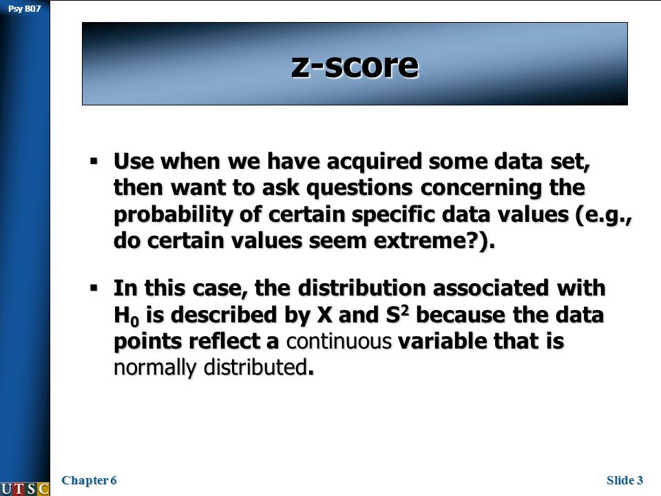 Psy B07 Chapter 6Slide 4 Chi-square ( χ 2 ) test  The Chi-square test is a general purpose test for use with discrete variables.